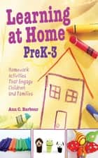 Learning at Home Pre K-3 - Homework Activities that Engage Children and Families ebook by