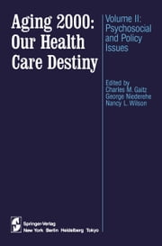 Aging 2000: Our Health Care Destiny - Volume II: Psychosocial and Policy Issues ebook by Charles M. Gaitz,G. Niederehe,Nancy Hilde Wilson