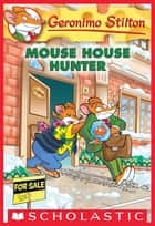 Mouse House Hunter (Geronimo Stilton #61) ebook by Geronimo Stilton