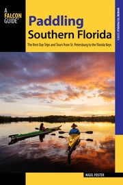 Paddling Southern Florida - A Guide to the State's Greatest Paddling Areas ebook by Nigel Foster