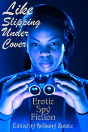 Like Slipping Under Cover - Erotic Spy Fiction ebook by Bethany Zaiatz
