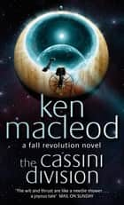 The Cassini Division - Book Three: The Fall Revolution Series ebook by Ken MacLeod