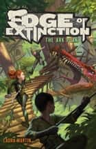Edge of Extinction #1: The Ark Plan ebook by Laura Martin, Eric Deschamps