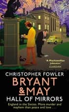 Bryant & May – Hall of Mirrors - (Bryant & May Book 16) ebook by Christopher Fowler
