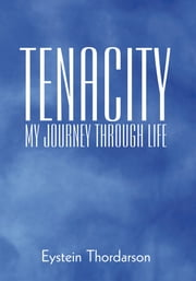 Tenacity: My Journey Through Life ebook by Eystein Thordarson