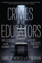 Crimes of the Educators ebook by Samuel L. Blumenfeld,Alex Newman