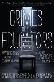 Crimes of the Educators - How Utopians Are Using Government Schools to Destroy America's Children ebook by Samuel L. Blumenfeld,Alex Newman