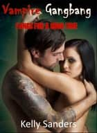 Vampire Gangbang: Fangs For A Good Time ebook by