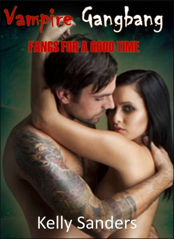 Vampire Gangbang: Fangs For A Good Time eBook by Kelly Sanders