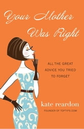 Your Mother Was Right - All the Great Advice You Tried to Forget ebook by Kate Reardon