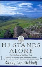 He Stands Alone - The Fifth Book of the Ulster Cycle ebook by