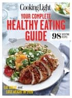 COOKING LIGHT Your Complete Healthy Eating Guide ebook by The Editors of Cooking Light