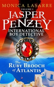 Jasper Penzey: International Boy Detective: The Ruby Brooch of Atlantis ebook by Monica LaSarre