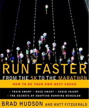 Run Faster from the 5K to the Marathon - How to Be Your Own Best Coach ebook by Matt Fitzgerald, Brad Hudson