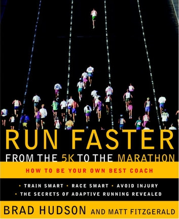 Run Faster from the 5K to the Marathon - How to Be Your Own Best Coach eBook by Brad Hudson,Matt Fitzgerald