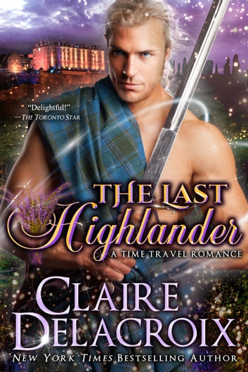 The Last Highlander - A Scottish Time Travel Romance ebook by Claire Delacroix,Claire Cross