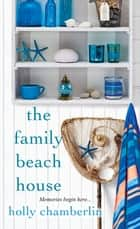 The Family Beach House ebook by Holly Chamberlin