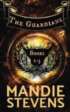 The Guardians Books 1 - 3 - The Guardians ebook by Mandie Stevens