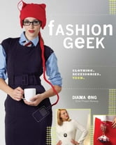 Fashion Geek: Clothes Accessories Tech ebook by Diana Eng
