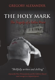 The Holy Mark - The Tragedy of a Fallen Priest ebook by Gregory Alexander