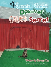 Bonnie and Connie Discover Callie's Secret ebook by Bonnye Cox