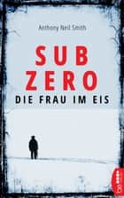 Sub Zero - Die Frau im Eis ebook by Anthony Neil Smith, The Susijn Agency, Len Wanner
