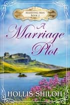 A Marriage Plot - Marrying Men, #2 ebook by Hollis Shiloh
