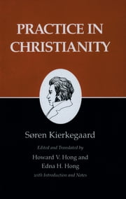 Kierkegaard's Writings, XX: Practice in Christianity - Practice in Christianity ebook by Søren Kierkegaard,Howard V. Hong,Edna H. Hong