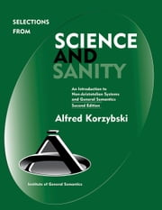Selections from Science and Sanity ebook by Alfred Korzybski,Lance Strate