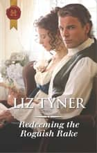 Redeeming the Roguish Rake - A Regency Romance eBook by Liz Tyner