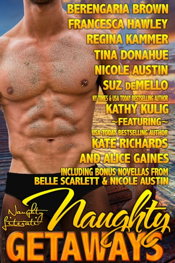 Naughty Getaways - Eleven Sultry Stories ebook by Belle Scarlett,Alice Gaines,Berengaria Brown,Francesca Hawley,Regina Kammer,Tina Donahue,Nicole Austin,Suz deMello,Kathy Kulig,Kate Richards