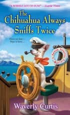 The Chihuahua Always Sniffs Twice ebook by Waverly Curtis