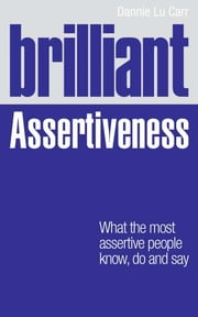 Brilliant Assertiveness - What the most assertive people know, do and say ebook by Dannie Lu Carr