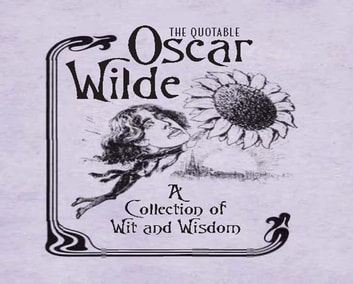 The Quotable Oscar Wilde - A Collection of Wit and Wisdom ebook by