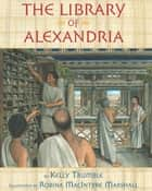 The Library of Alexandria ebook by Kelly Trumble,Robina MacIntyre Marshall