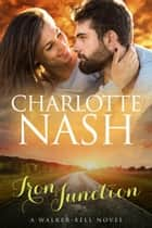 Iron Junction - A Walker-Bell Novel ebook by Charlotte Nash