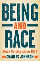 Being and Race - Black Writing Since 1970 ebook by Charles Johnson