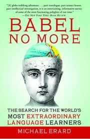 Babel No More - The Search for the World's Most Extraordinary Language Learners ebook by Michael Erard
