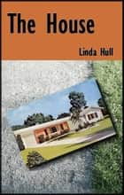 The House ebook by Linda Hull