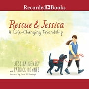 Rescue and Jessica - A Life-Changing Friendship audiobook by Jessica Kensky, Patrick Downes
