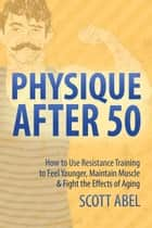 Physique After 50 ebook by