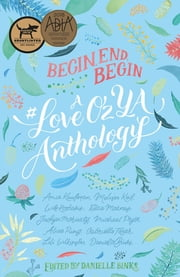 Begin, End, Begin - A #LoveOzYA Anthology ebook by Michael Pryor, Lili Wilkinson, Gabrielle Tozer,...