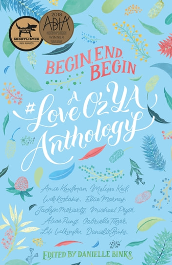 Begin, End, Begin - A #LoveOzYA Anthology ebook by Michael Pryor,Lili Wilkinson,Gabrielle Tozer,Melissa Keil,Danielle Binks,Amie Kaufman,Will Kostakis,Ellie Marney,Jaclyn Moriarty