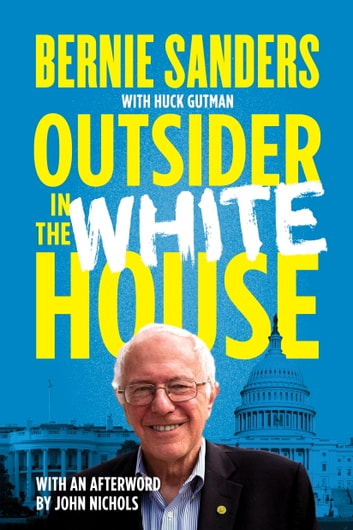 Outsider in the White House ebook by John Nichols,Senator Bernie Sanders