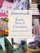 Homemade Knit, Sew and Crochet: 25 Home Craft Projects ebook by Ros Badger, Thompson