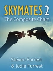 Skymates 2 - The Composite Chart ebook by Steven Forrest,Jodie Forrest