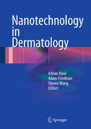 Nanotechnology in Dermatology ebook by Adnan Nasir,Adam Friedman,Steven Wang