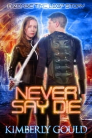 Never Say Die ebook by Kimberly Gould