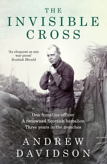 The Invisible Cross - One frontline officer, three years in the trenches, a remarkable untold story ebook by Andrew Davidson