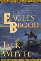 The Eagles' Brood - Book Three of The Camulod Chronicles ebook by Jack Whyte
